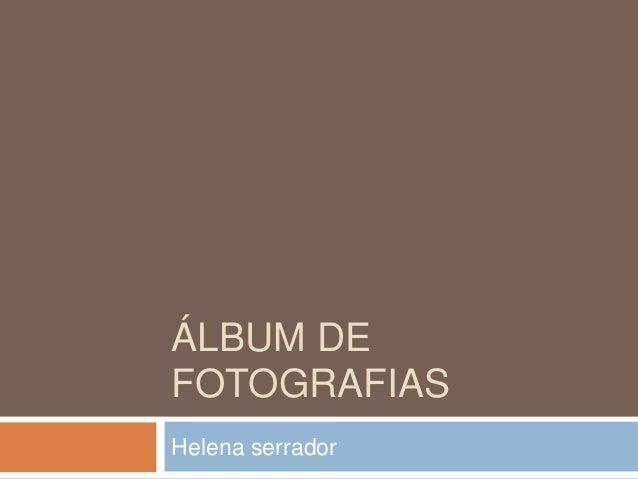 ÁLBUM DE FOTOGRAFIAS Helena serrador