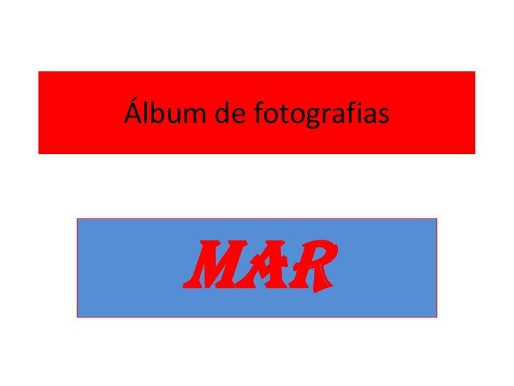 Álbum de fotografias<br />MAR<br />