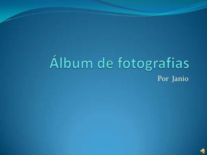Álbum de fotografias<br />Por  Janio<br />