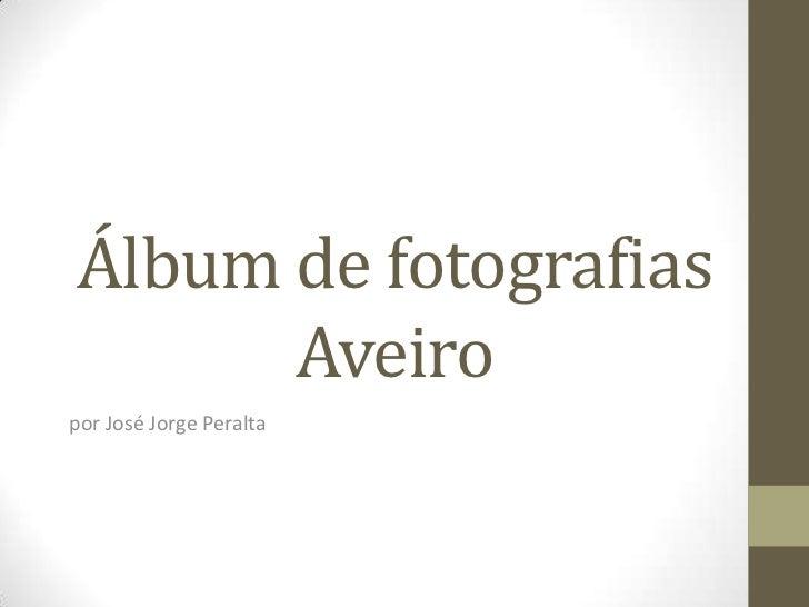 Álbum de fotografiasAveiro<br />por José Jorge Peralta<br />