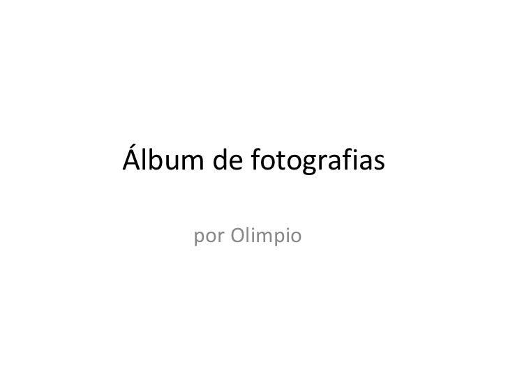 Álbum de fotografias<br />por Olimpio<br />