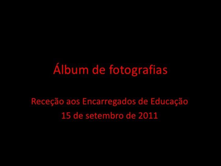 Álbum de fotografiasReceção aos Encarregados de Educação      15 de setembro de 2011