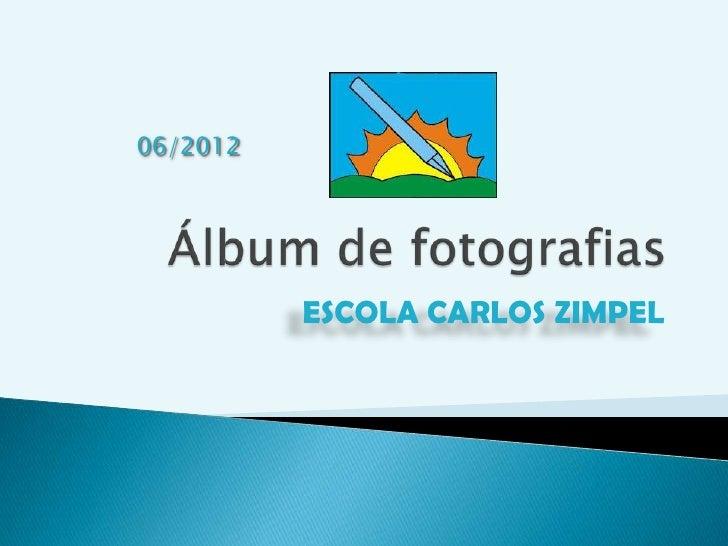 06/2012          ESCOLA CARLOS ZIMPEL