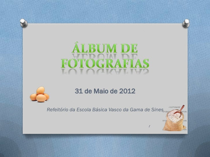 31 de Maio de 2012Refeitório da Escola Básica Vasco da Gama de Sines                                           1