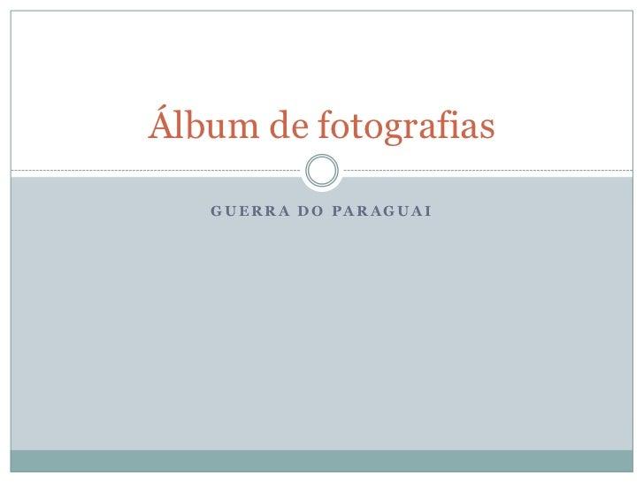 Álbum de fotografias   GUERRA DO PARAGUAI