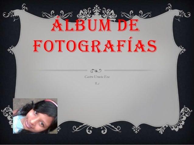ÁLBUM DE FOTOGRAFÍAS Castro Urueta Eva  9..c