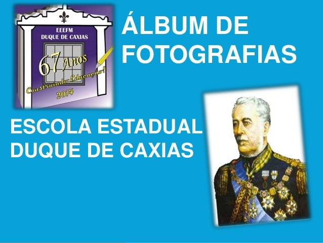 ÁLBUM DE  FOTOGRAFIAS  ESCOLA ESTADUAL  DUQUE DE CAXIAS