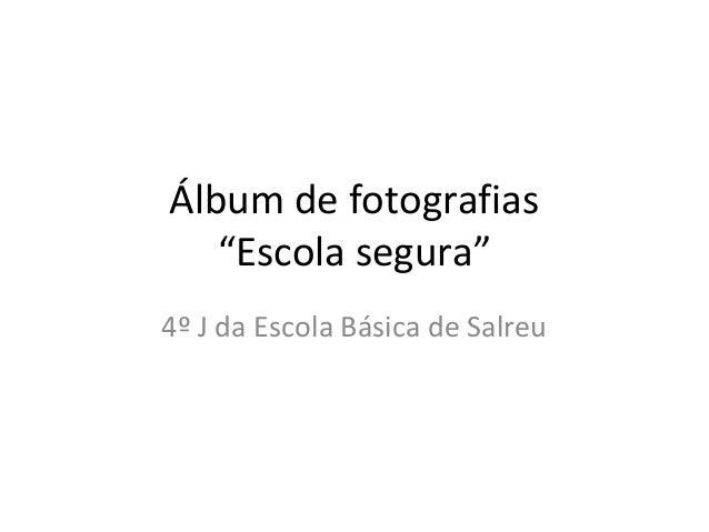 """Álbum de fotografias """"Escola segura"""" 4º J da Escola Básica de Salreu"""