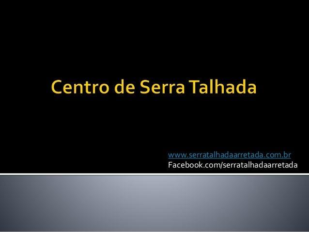 www.serratalhadaarretada.com.br Facebook.com/serratalhadaarretada