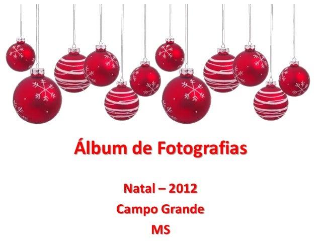 Álbum de Fotografias     Natal – 2012    Campo Grande         MS