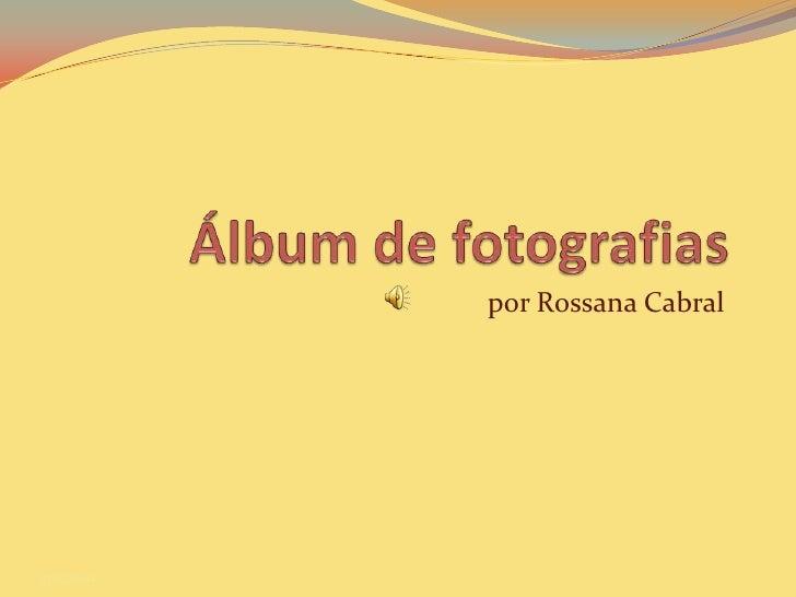 Álbum de fotografias<br />por Rossana Cabral<br />27/12/2010<br />