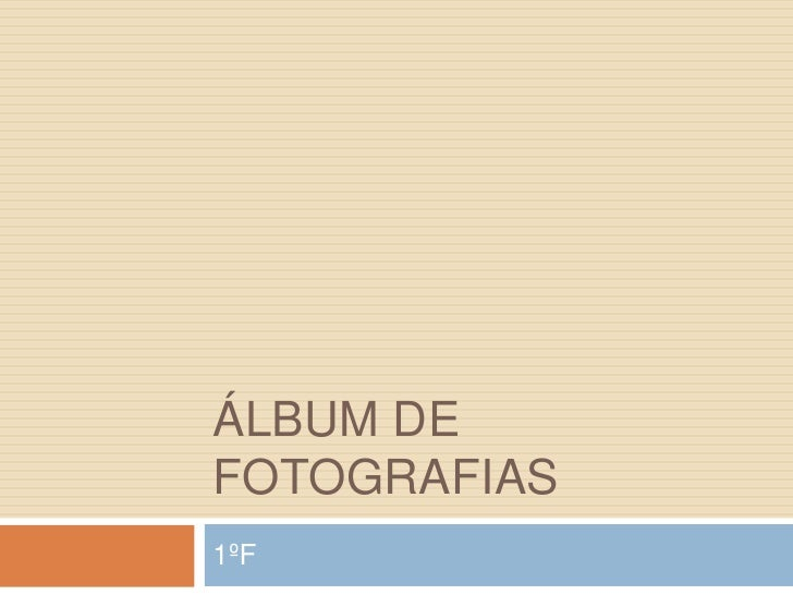 ÁLBUM DEFOTOGRAFIAS1ºF