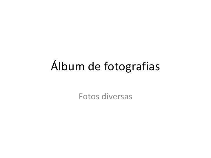 Álbum de fotografias<br />Fotos diversas<br />