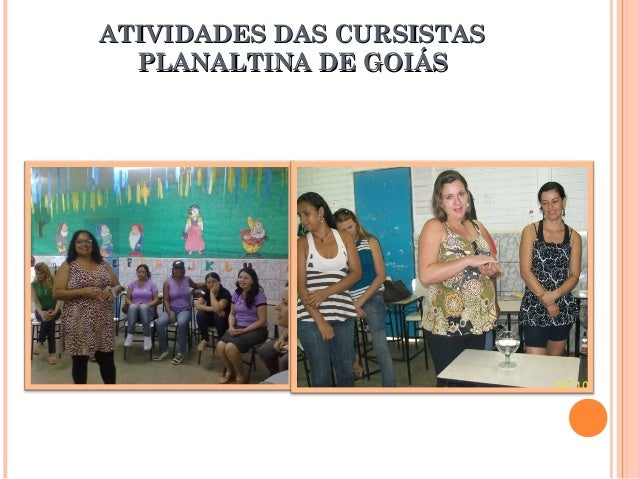 ATIVIDADES DAS CURSISTASATIVIDADES DAS CURSISTAS PLANALTINA DE GOIÁSPLANALTINA DE GOIÁS