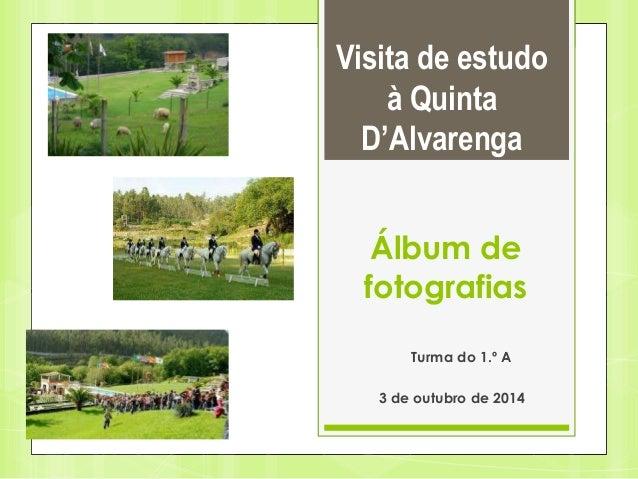 Visita de estudo  à Quinta  D'Alvarenga  Álbum de  fotografias  Turma do 1.º A  3 de outubro de 2014