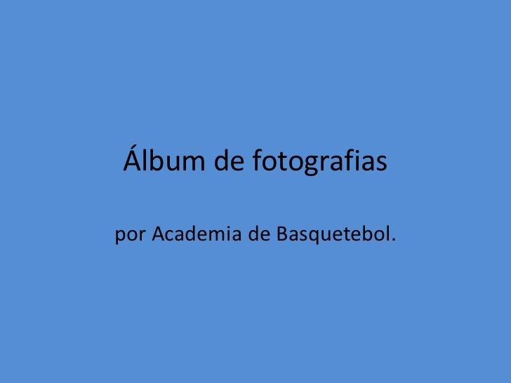 Álbum de fotografias<br />por Academia de Basquetebol.<br />