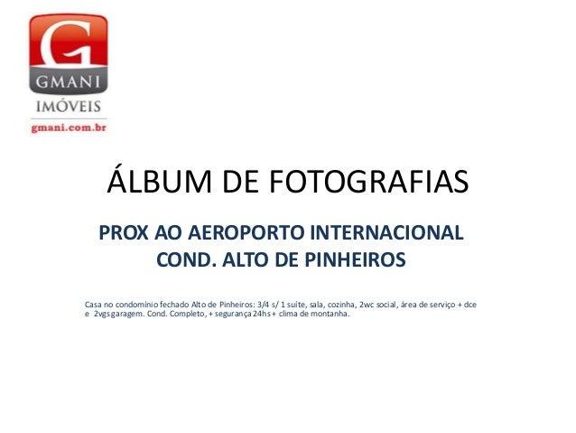 ÁLBUM DE FOTOGRAFIAS PROX AO AEROPORTO INTERNACIONAL COND. ALTO DE PINHEIROS Casa no condomínio fechado Alto de Pinheiros:...