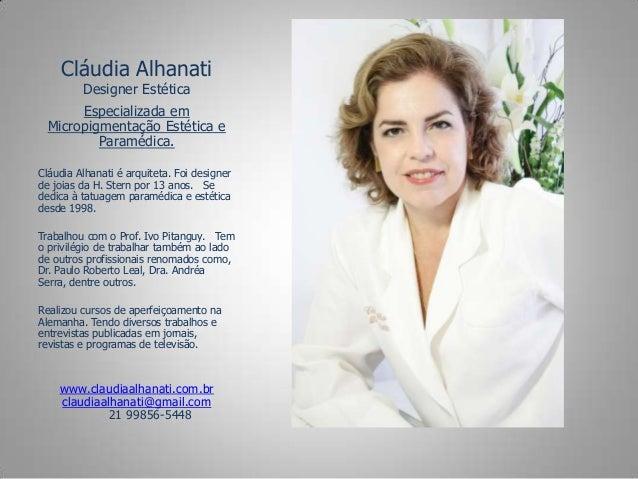 Cláudia Alhanati Designer Estética  Especializada em Micropigmentação Estética e Paramédica. Cláudia Alhanati é arquiteta....