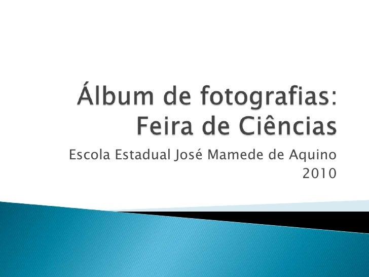 Álbum de fotografias:Feira de Ciências<br />Escola Estadual José Mamede de Aquino<br />2010<br />