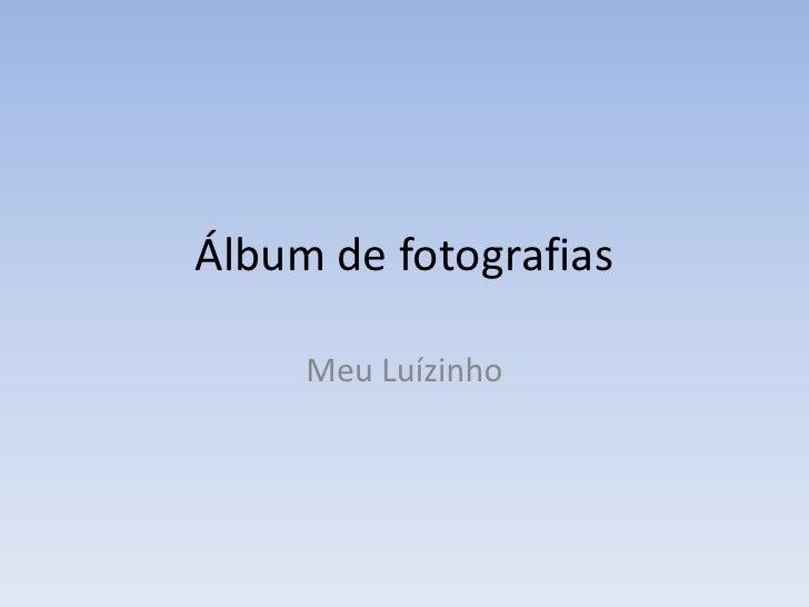 Álbum de fotografias<br />Meu Luízinho<br />