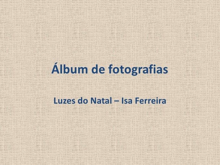 Álbum de fotografias<br />Luzes do Natal – Isa Ferreira<br />