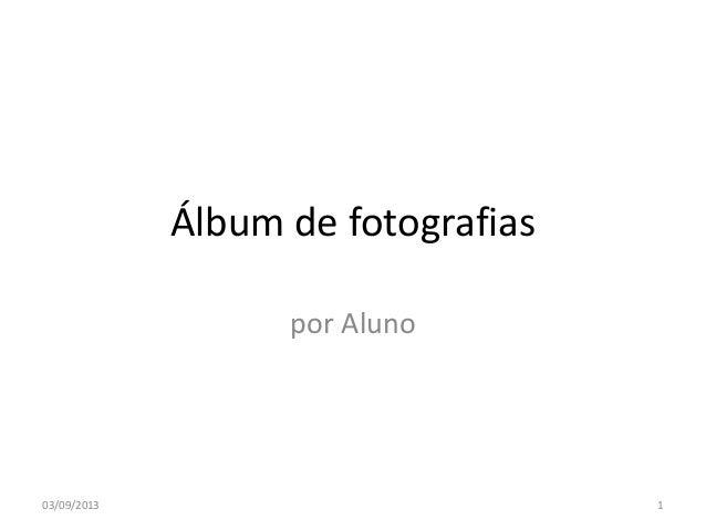 Álbum de fotografias por Aluno 03/09/2013 1
