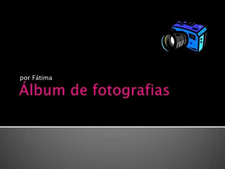 Álbum de fotografias<br />por Fátima<br />