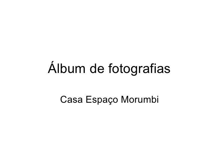 Álbum de fotografias Casa Espaço Morumbi