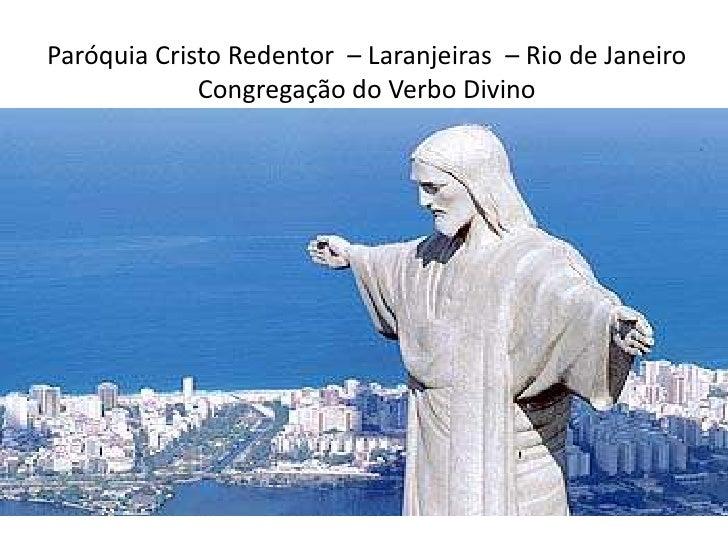 Paróquia Cristo Redentor  – Laranjeiras  – Rio de Janeiro<br />Congregação do Verbo Divino<br />