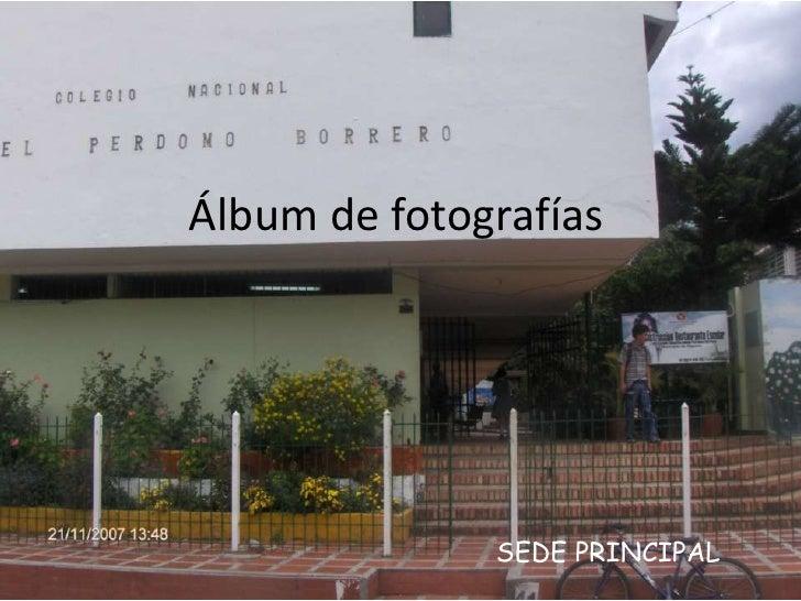 Álbum de fotografías              SEDE PRINCIPAL