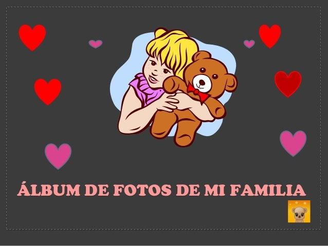 ÁLBUM DE FOTOS DE MI FAMILIA