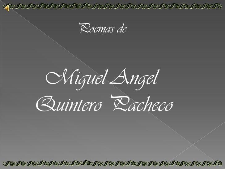 Poemas de <br />Miguel Angel <br />Quintero Pacheco<br />