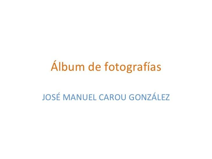 Álbum de fotografías JOSÉ MANUEL CAROU GONZÁLEZ