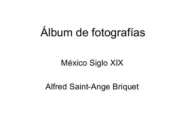 Álbum de fotografías    México Siglo XIXAlfred Saint-Ange Briquet