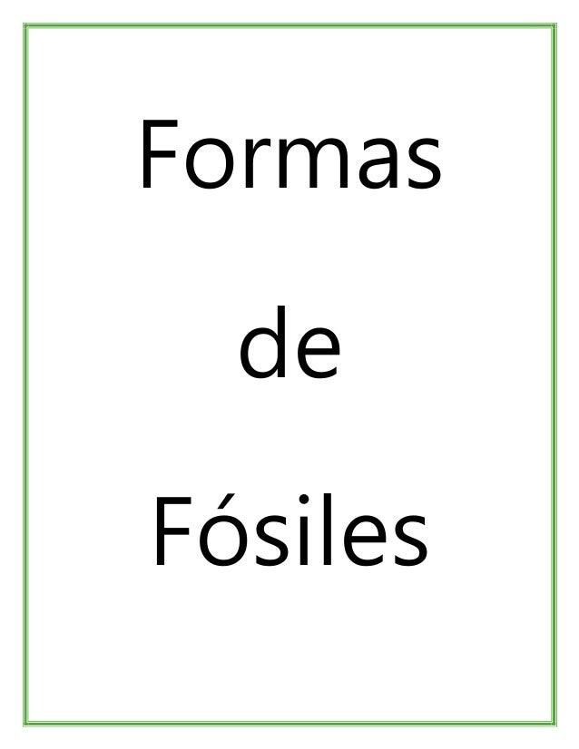 F ósiles Los fósiles son los restos o señales de la actividad de organismos pretéritos.