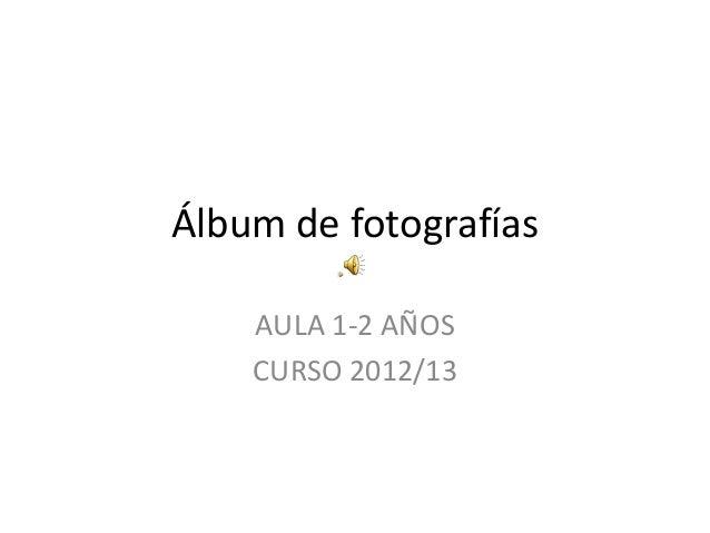 Álbum de fotografías AULA 1-2 AÑOS CURSO 2012/13