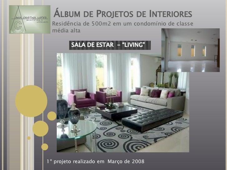 """ÁLBUM DE PROJETOS DE INTERIORES  Residência de 500m2 em um condomínio de classe  média alta         SALA DE ESTAR - """"LIVIN..."""