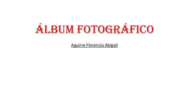 Álbum Fotográfico Aguirre Florencia Abigail