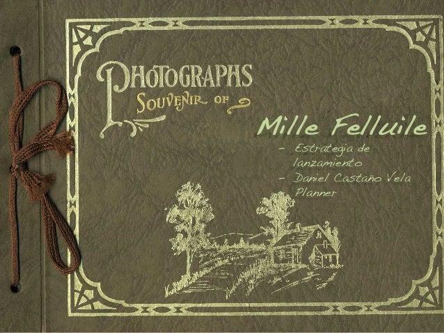 "Mille Felluile! - Estrategia de ! "" lanzamiento! - Daniel Castaño Vela! - Planner!"