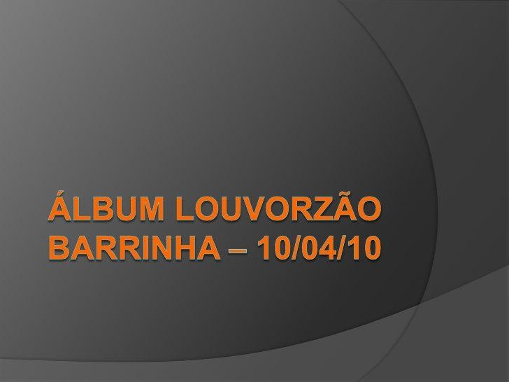 Álbum LOUVORZÃOBarrinha – 10/04/10<br />