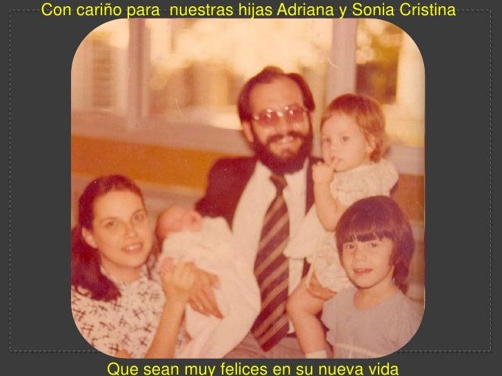 Con cariñoparanuestrashijas Adriana y Sonia Cristina<br />Queseanmuyfelices en sunuevavida<br />