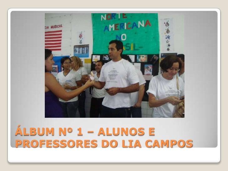 ÁLBUM Nº 1 – ALUNOS E PROFESSORES DO LIA CAMPOS<br />