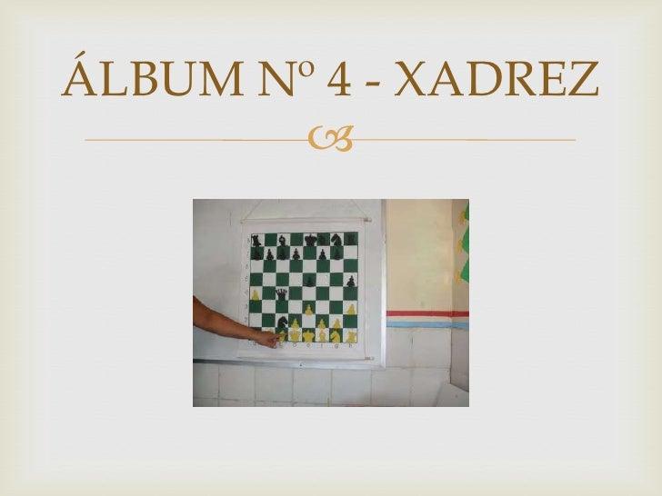 ÁLBUM Nº 4 - XADREZ<br />