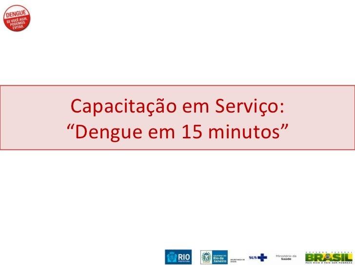 """Capacitação em Serviço: """"Dengue em 15 minutos"""""""