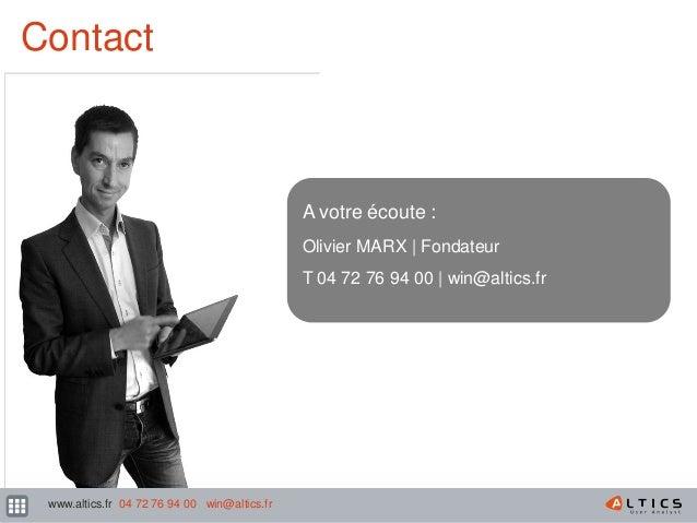 XX Contact A votre écoute : Olivier MARX | Fondateur T 04 72 76 94 00 | win@altics.fr www.altics.fr 04 72 76 94 00 win@alt...