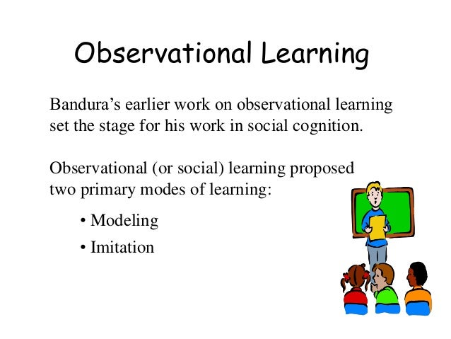 "bandura and human behaviors with observational Albert bandura is said to be one of the new ""most human behavior is learned bandura's theory of observational learning is an very important."
