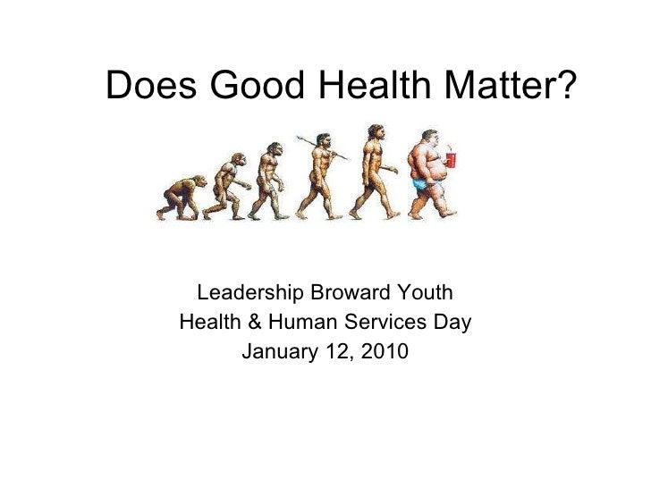 Does Good Health Matter? Leadership Broward Youth Health & Human Services Day January 12, 2010