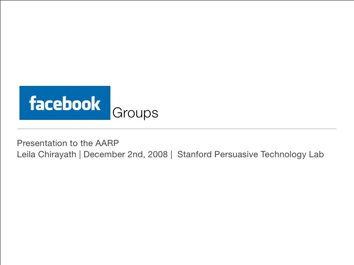 Groups Presentation to the AARP Leila Chirayath | December 2nd, 2008 | Stanford Persuasive Technology Lab
