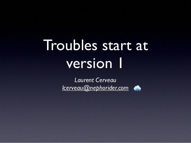 Troubles start at version 1 Laurent Cerveau lcerveau@nephorider.com