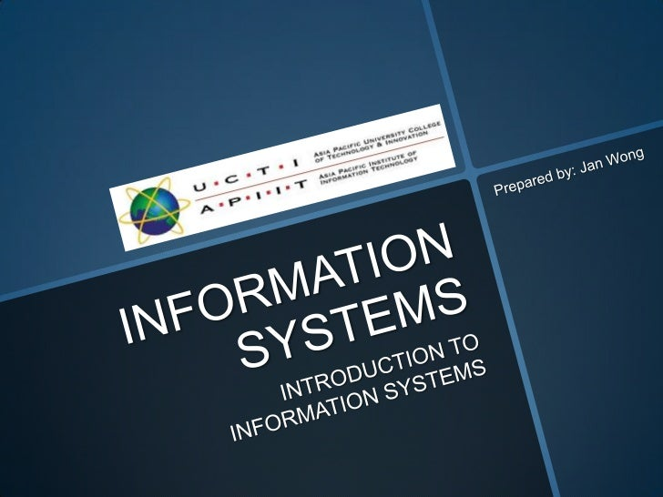 INFORMATION SYSTEMS<br />INTRODUCTION TO INFORMATION SYSTEMS<br />Prepared by: Jan Wong<br />